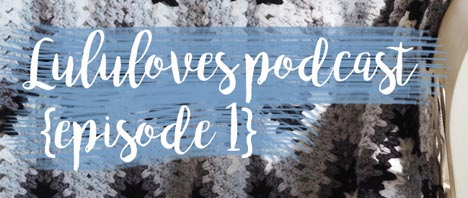 Lululoves Crochet Podcast