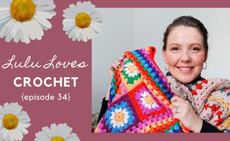Lululoves Crochet Podcast Episode 34